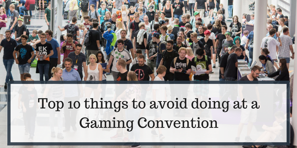 Top 10 things to avoid doing at a Gaming Convention - photo